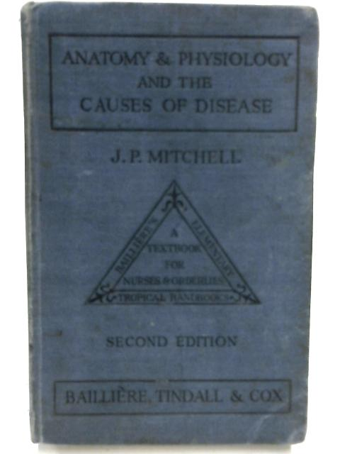 Anatomy and Physiology, and Causes of Disease by John P. Mitchell