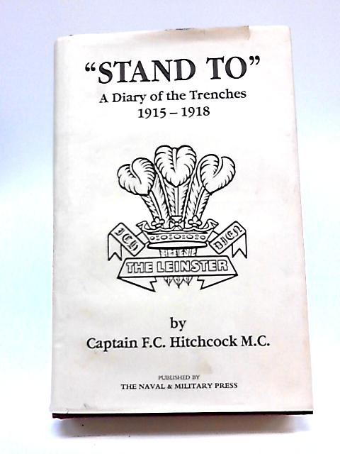 Stand to - a Diary of the Trenches 1915-1918 by Hitchcock