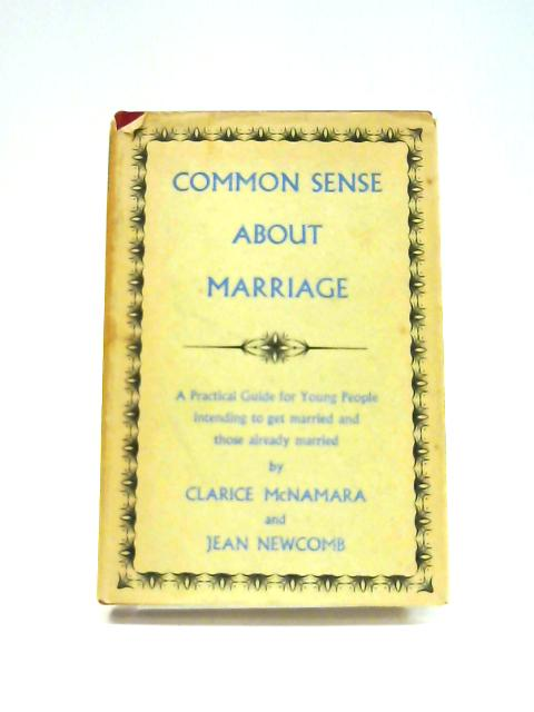 Common Sense About Marriage by Clarice McNamara