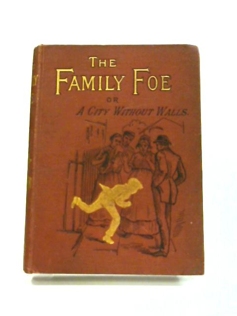 The Family Foe: or, A City Without Walls By Mrs C. Nugent Jackson