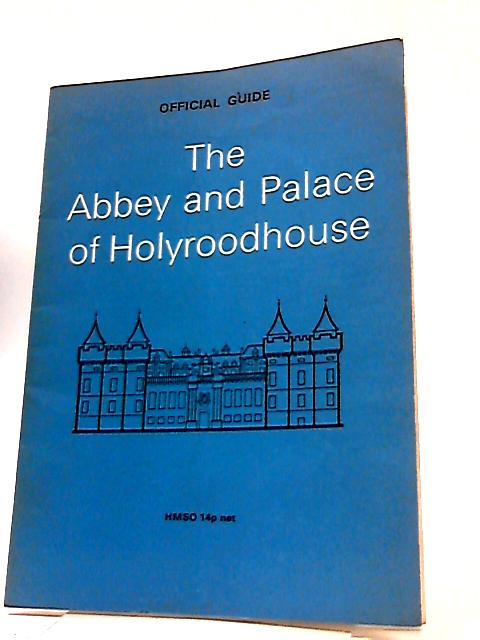 The Abbey & Palace of Holyroodhouse Official Guide by J. S. Richardson