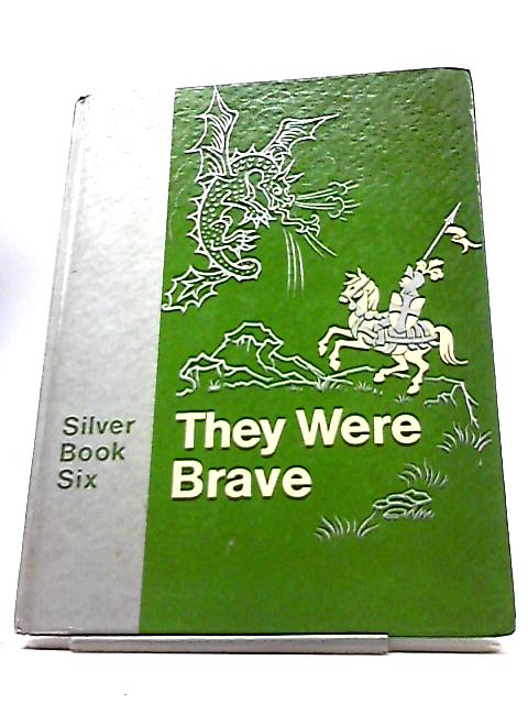 They Were Brave; Silver Book 6 by E. S. Bradburne