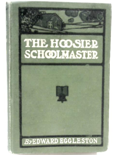 The Hoosier School-Master - A Novel by Edward Eggleston