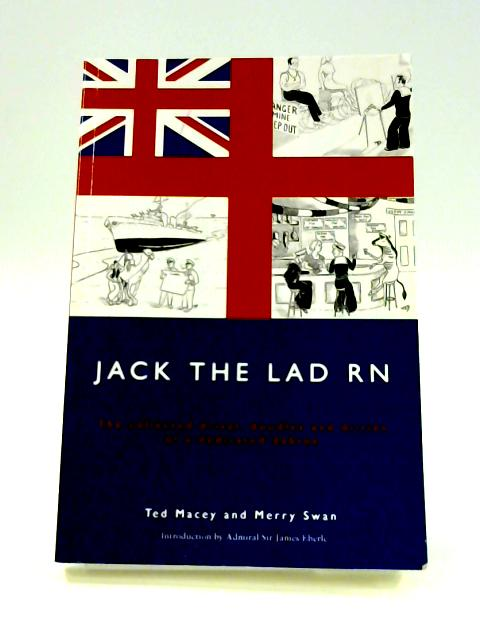 Jack the Lad RN: The Collected Drivel, Doodles and Ditties of a Dedicated Dabtoe By Ted Macey & Merry Swan
