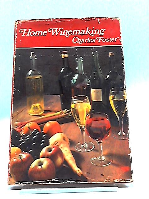 Home Winemaking By Charles Foster