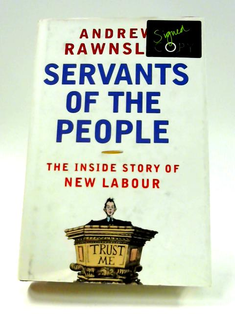 Servants of the People: The Inside Story of New Labour By Andrew Rawnsley