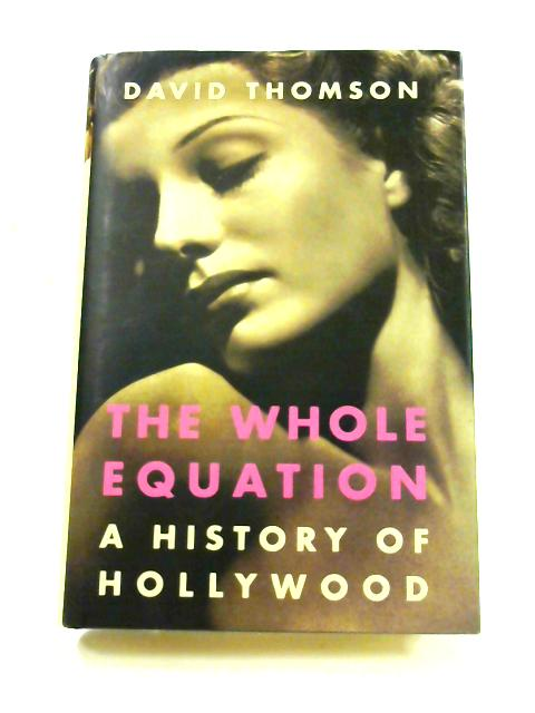 The Whole Equation: A History of Hollywood by David Thomson