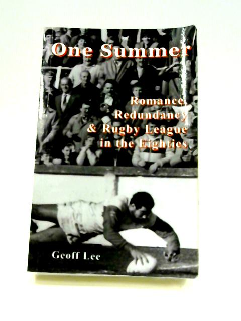 One Summer: Romance, Redundancy and Rugby League in the 1980s by Geoff Lee