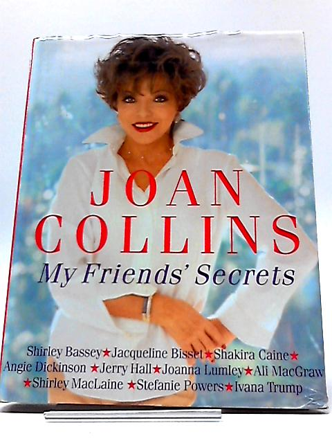 My Friends' Secrets: Conversations with My Friends About Beauty, Health and Happiness By Joan Collins