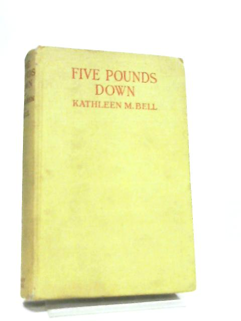 Five Pounds Down by Kathleen M. Bell