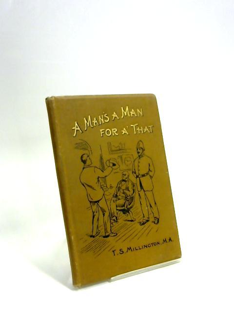 A Man's a Man For A' That by T S Millington