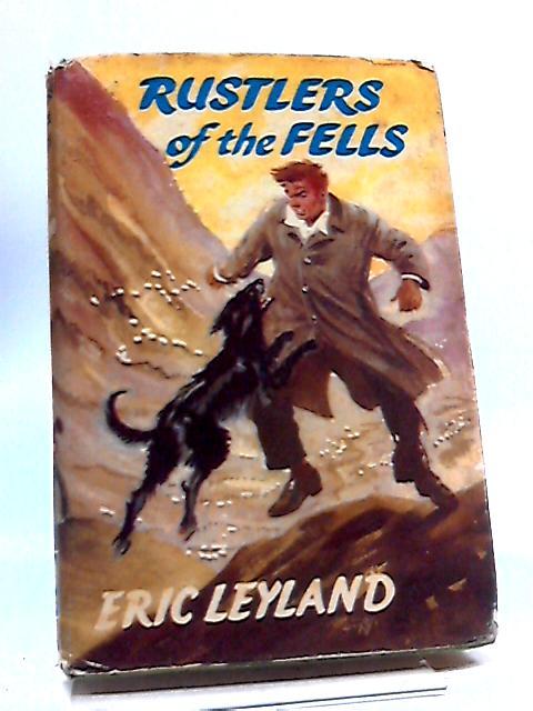 Rustlers of The Fells (Peerless Series) by Eric Leyland