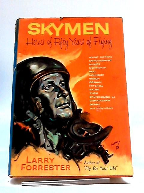 Skymen - Heroes of Fifty Years of Flying by Larry Forrester