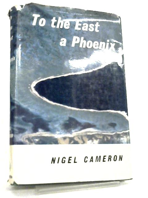 To the East a Phoenix by Nigel Cameron