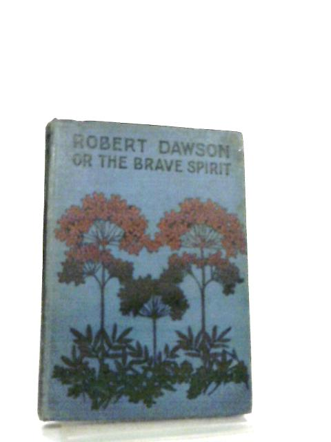 Robert Dawson or The Brave Spirit by Anon