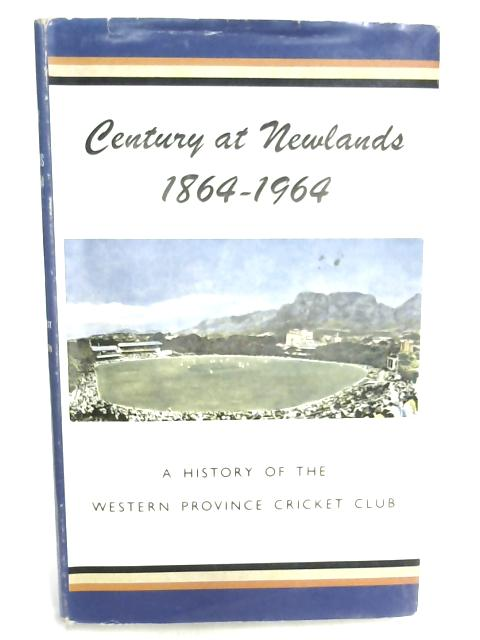 Century At Newlands, 1864-1964: A History Of The Western Province Cricket Club by S.E.L. West