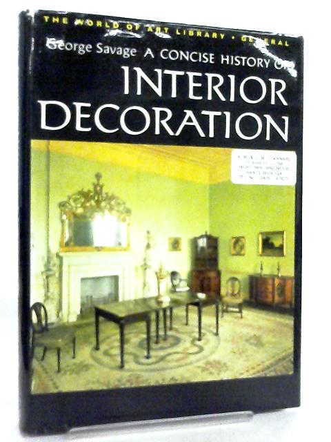 A Concise History of Interior Decoration By George Savage