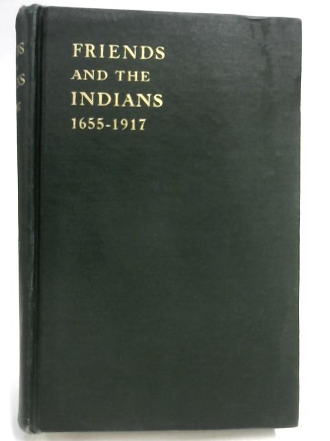 Friends and the Indians 1655-1917 by Rayner Wickersham Kelsey