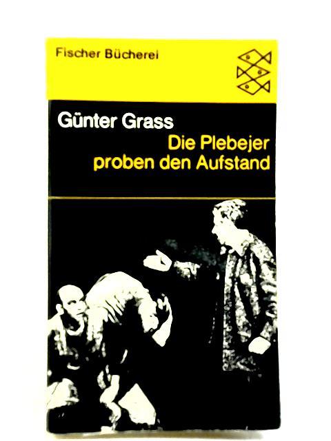 Die Plebejer proben den Aufstand By GRASS, GÜNTER.