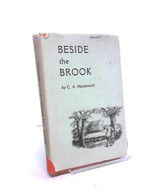 Beside the Brook. The story of someone who found the truth. Written and illustrated by C. A. Macdonald by Catherine Ann Macdonald