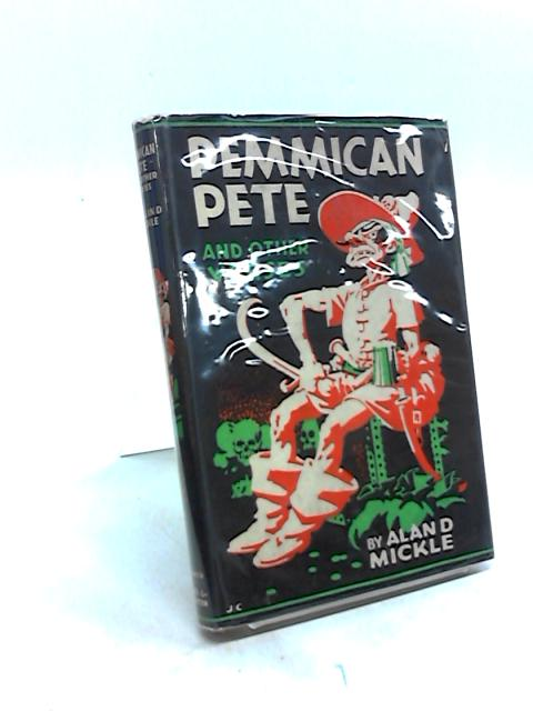 Pemmican Pete, and other Verses for Children of All Ages. by Alan D. Mickle.