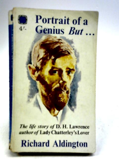 Portrait of a Genius But The Life Story of DH Lawrence by Aldington, Richard.