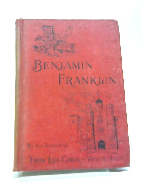 Benjamin franklin or From Printing Office to the Court of St James by Thayer, W.M.