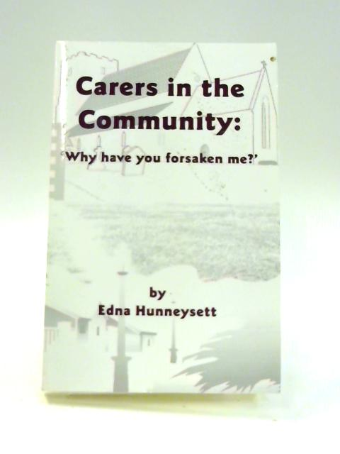 Carers in the Community: Why Have You Forsaken Me? By Edna Mary Hunneysett