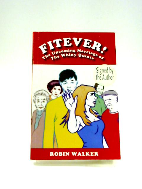 Fitever!: The Upcoming Marriage of the Whiny Quinie by Robin Walker