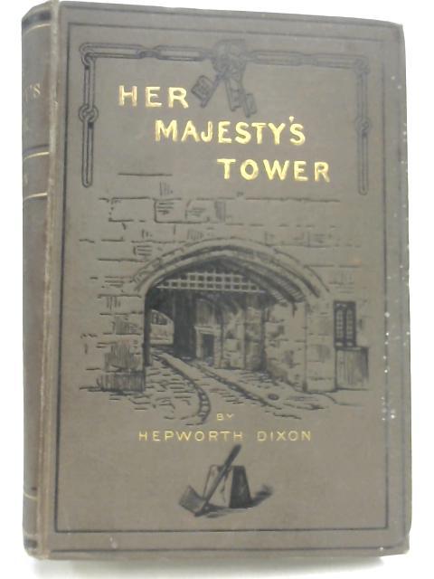 Her Majesty's Tower Vol. II by William Hepworth Dixon
