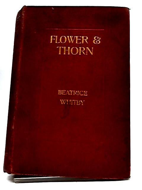 Flower And Thorn by Beatrice Whitby