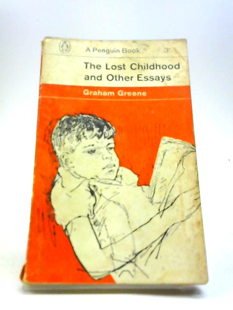 The Lost Childhood and Other Essays by Graham Greene