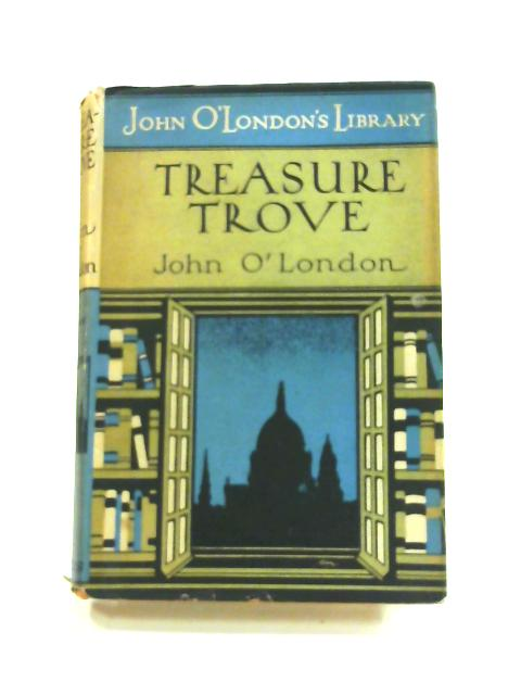 Treasure Trove: Being Good Things Lost and Found by John O'London (Ed)