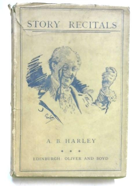 Story Recitals in Poem and Prose By Editor; A B. Harley
