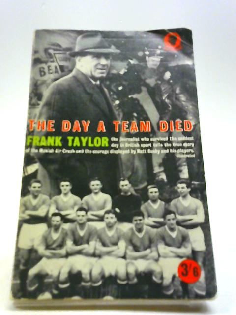 The Day a Team died. With plates (Consul Books. no. 780.) by Frank Taylor
