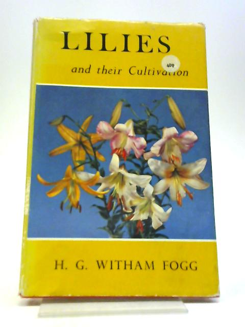 Lilies and Their Cultivation by H.G Whitham Fogg