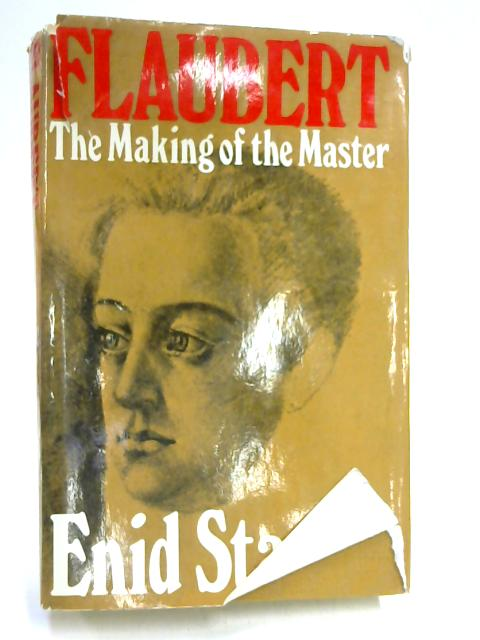 Flaubert: The Making of the Master By Enid Starkie
