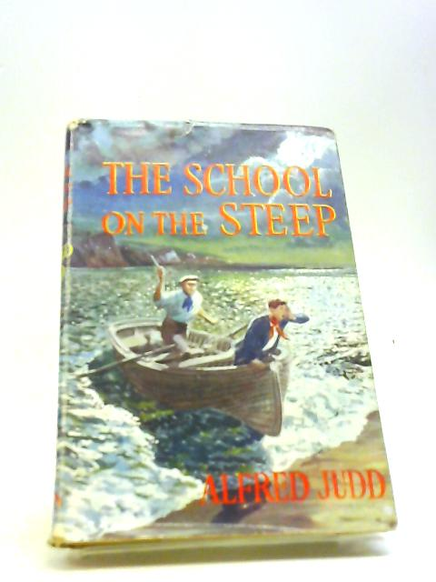 The School On The Steep A Chronicle Of Happenings by Alfred Judd