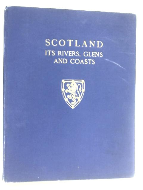 Scotland. Its Rivers, Glens and Coasts by Anon.