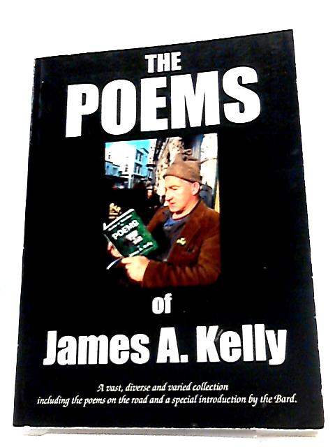 The Poems of James A. Kelly by James A. Kelly