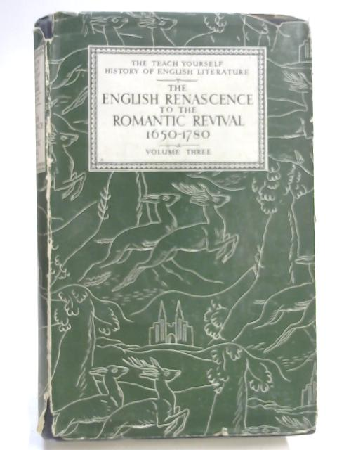 The English Renascence to the Romantic Revival 1650-1780. Volume III By Peter Westland
