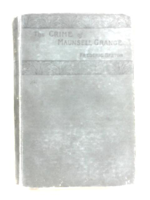 The Crime of Maunsell Grange Volume III By Frederic Breton