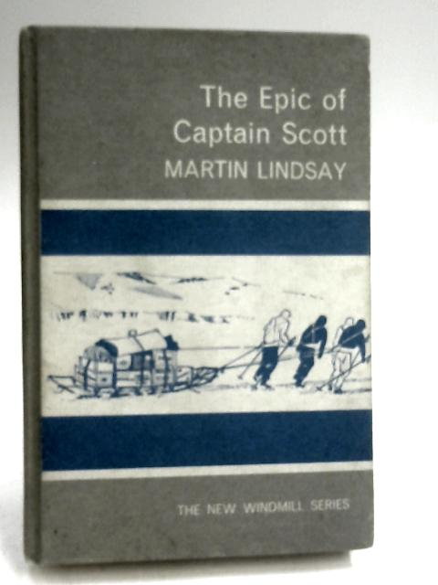 The Epic of Captain Scott by Lindsay, Martin
