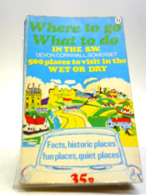 Where To Go What To Do in The S.W. by R. L & M.J. Elliot