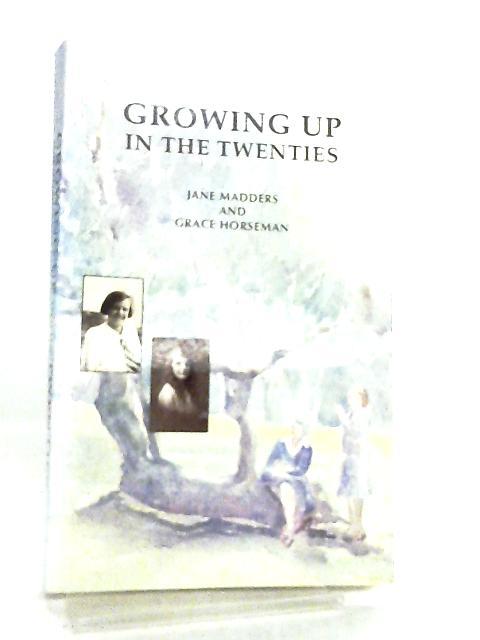 Growing Up in the Twenties by Jane Madders & Grace Horseman