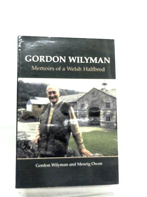 Gordon Wilyman, Memoirs of a Welsh Halfbreed by Gordon Wilyman