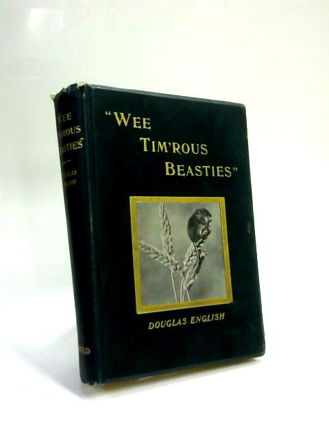 Wee Tim'Rous Beasties. Studies Of Animal Life And by Douglas English