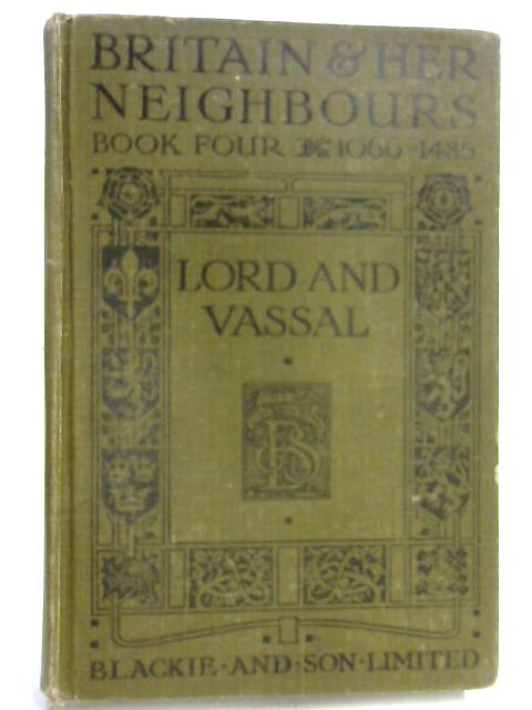 Britain & Her Neighbours, Book 4, 1066-1485, Lord and Vassal by Unknown