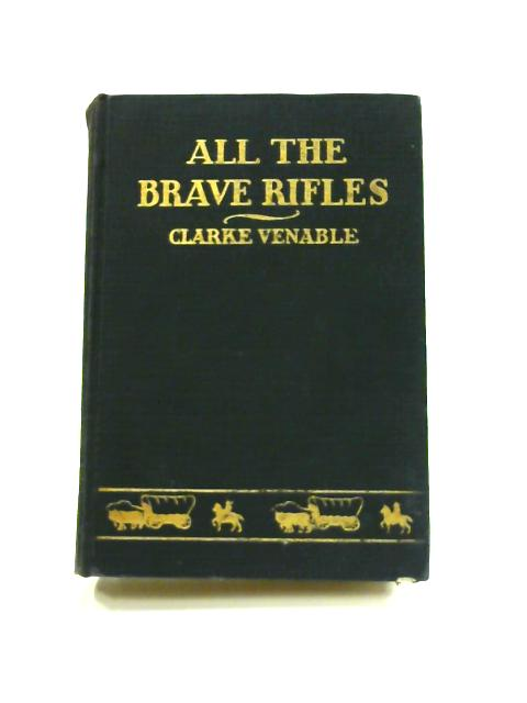 All the Brave Rifles: An Historical Novel of Texas by Clarke Venable