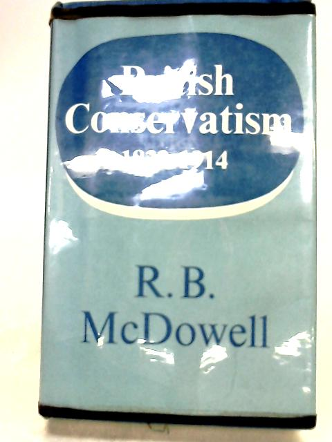 British Conservatism, 1832-1914 By McDowell